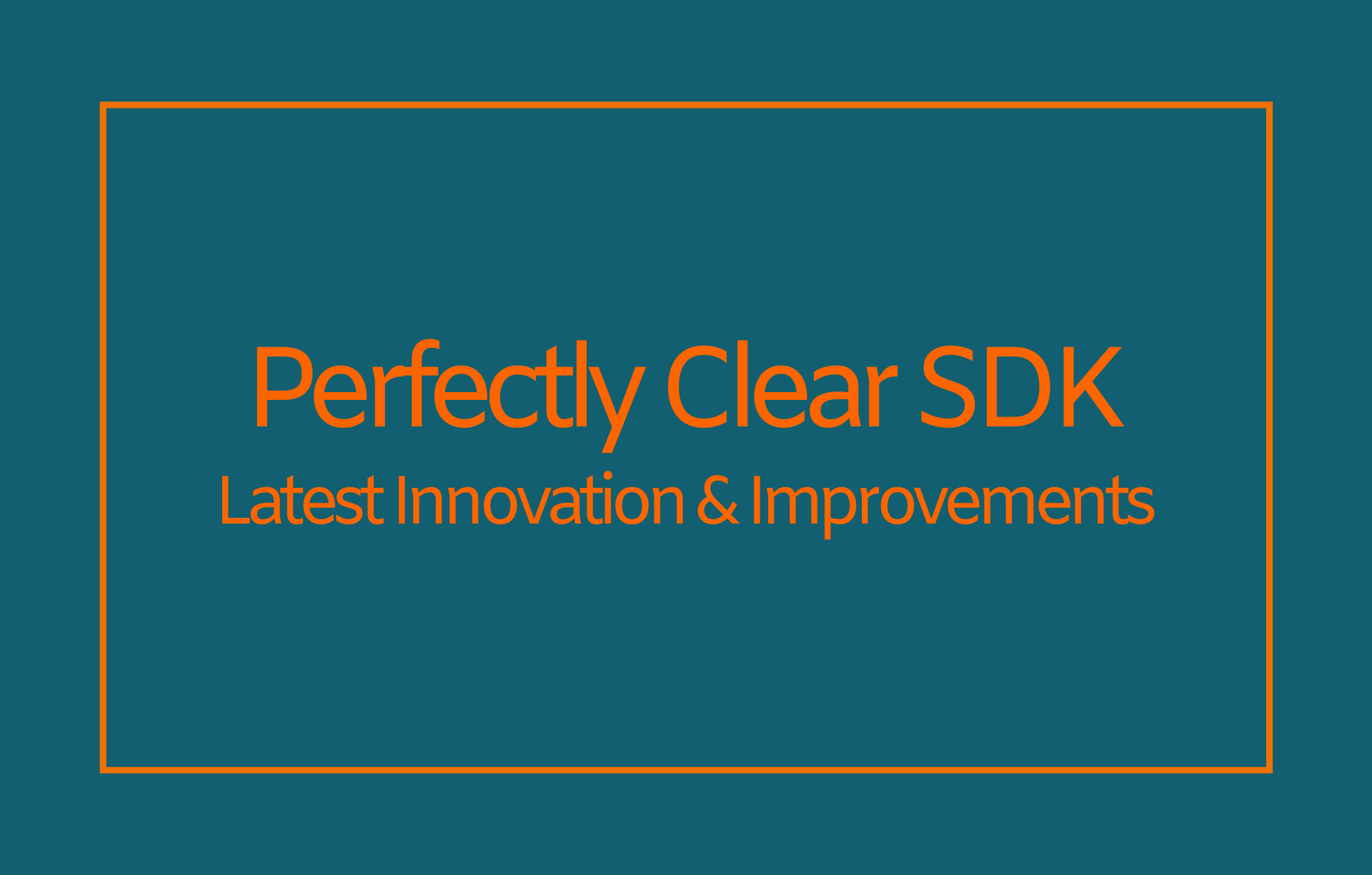perfectly clear sdk latest innovation and improvements